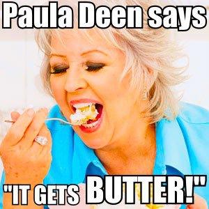 Paula Deen Says It Gets BUTTER