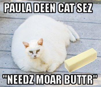 it gets butter, paula deen cat, it gets better paula deen