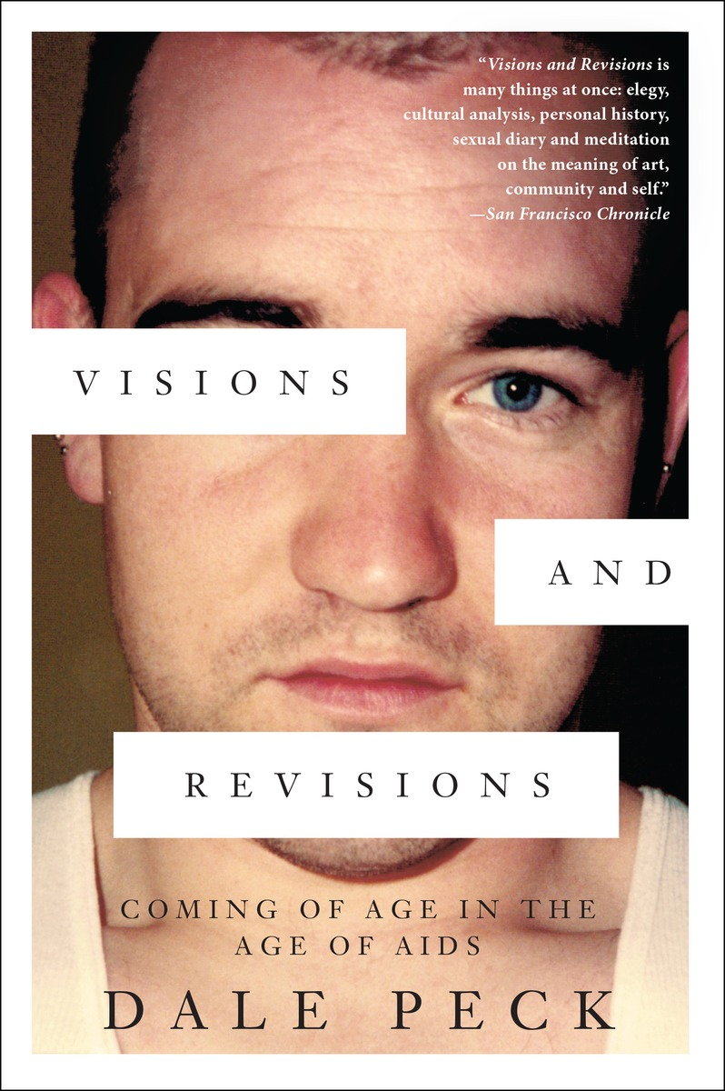 Visions and Revisions: Coming of Age in the Age of AIDS by Dale Peck