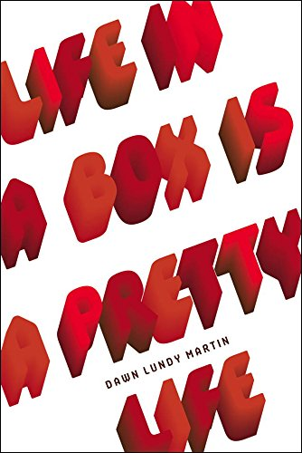 Life in a Box Is a Pretty Life by Dawn Lundy Martin