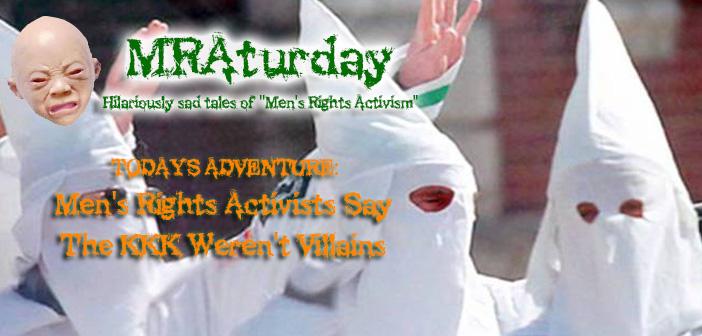 MRAturday: Men's Rights Activists Say The KKK Weren't Villains