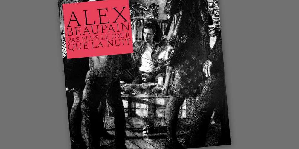 Alex Beaupain, «Pas plus le jour que la nuit»