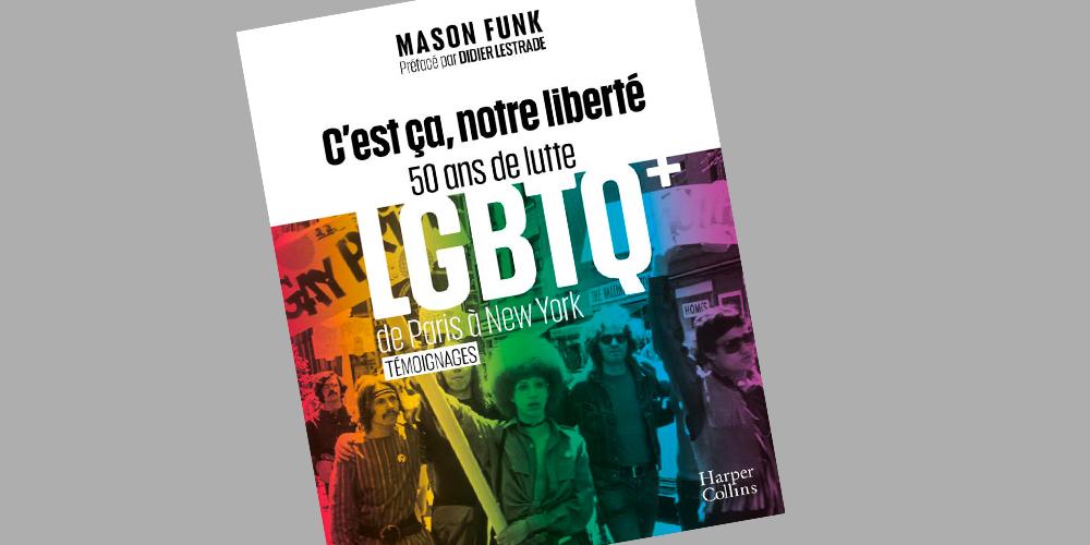 Livre: «C'est ça notre liberté: 50 ans de lutte LGBTQ+ de Paris à New York»